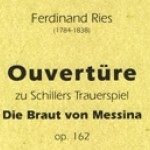 Ferdinand Ries > Die Braut von Messina op. 162<